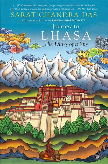 Journey to Lhasa - The Diary of a Spy ebook by Sarat Chandra Das