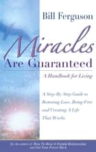 Miracles Are Guaranteed - A Handbook for Living ebook by Bill Ferguson