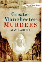Greater Manchester Murders ebook by Alan Hayhurst