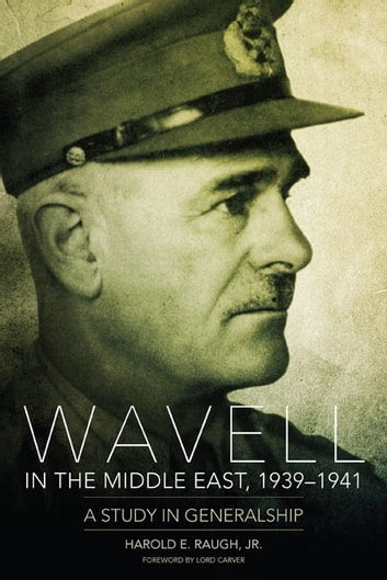 Wavell in the Middle East, 1939–1941 - A Study in Generalship ebook by Harold E. Raugh Jr.