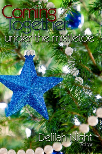 Coming Together: Under the Mistletoe ebook by Delilah Night