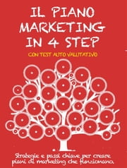 IL PIANO MARKETING IN 4 STEP. Strategie e passi chiave per creare piani di marketing che funzionano. ebook by Stefano Calicchio,Stefano Calicchio