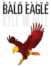 Operation Bald Eagle ebook by Kyle W. Bell