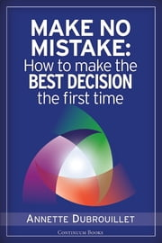Make No Mistake: How to Make the Best Decision the First Time ebook by Annette Dubrouillet