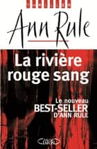 La rivière rouge sang ebook by Ann Rule, Claire Forget-menot