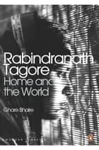 Home and The World - Ghare Bhaire ebook by Rabindranath Tagore