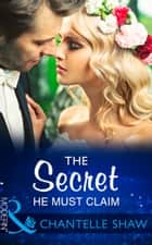 The Secret He Must Claim (Mills & Boon Modern) (The Saunderson Legacy, Book 1) ebook by Chantelle Shaw
