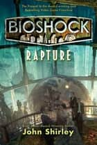 BioShock: Rapture ebook by John Shirley