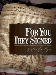 For You They Signed - The Spiritual Heritage of Those Who Shaped Our Nation ebook by Marilyn Boyer