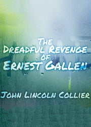 The Dreadful Revenge of Ernest Gallen ebook by James Lincoln Collier