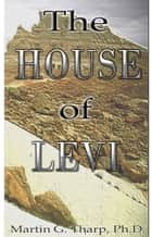 The House of Levi ebook by Dr. Martin G Tharp PhD