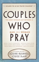 Couples Who Pray - The Most Intimate Act Between a Man and a Woman ebook by Squire Rushnell,Louise DuArt