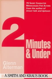 2 Minutes & Under Volume 1: 70 Short Character Monologues for Actors ebook by Glenn Alterman