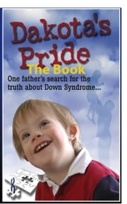 Dakota's Pride The Book: Parents Search for Positive News and Hope on Down ebook by G. Sagmiller