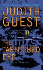 The Tarnished Eye - A Novel of Suspense ebook by Judith Guest