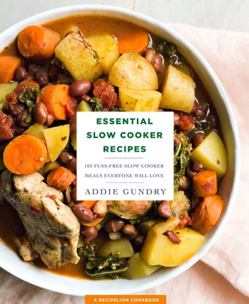 Essential Slow Cooker Recipes - 103 Fuss-Free Slow Cooker Meals Everyone Will Love ebook by Addie Gundry