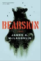 Bearskin - A Novel ebook by James A McLaughlin