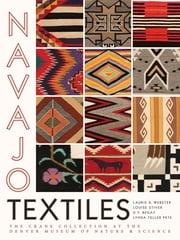 Navajo Textiles - The Crane Collection at the Denver Museum of Nature and Science ebook by Laurie D. Webster, Louise Stiver, D. Y. Begay,...