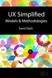 UX Simplified: Models & Methodologies ebook by Samir Dash