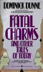 Fatal Charms ebook by Dominick Dunne