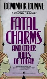 Fatal Charms - And Other Tales of Today ebook by Dominick Dunne