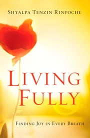 Living Fully ebook by Shyalpa Tenzin Rinpoche