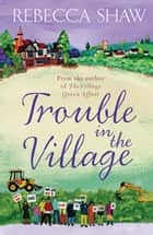 Trouble in the Village ebook by Rebecca Shaw