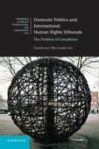 Domestic Politics and International Human Rights Tribunals - The Problem of Compliance ebook by Courtney Hillebrecht