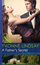 A Father's Secret (Mills & Boon Modern) (Billionaires and Babies, Book 33) ebook by Yvonne Lindsay