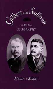 Gilbert and Sullivan: A Dual Biography ebook by Michael Ainger