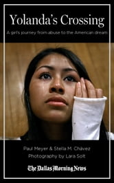 Yolanda's Crossing: A girl's journey from abuse to the American dream ebook by The Dallas Morning News