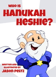 Who is Hanukah Heshie? ebook by Jason Peltz