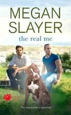 The Real Me ebook by Megan Slayer