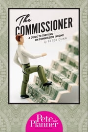 The Commissioner - A Guide to Surviving and Thriving on Commission Income ebook by Peter Dunn