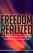 "Freedom Realized: The Simple ""No Effort"" Technique That Transforms Lives in Record Time ebook by Beau Norton"