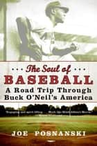 The Soul of Baseball - A Road Trip Through Buck O'Neil's America ebook by Joe Posnanski