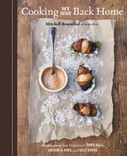 Cooking My Way Back Home - Recipes from San Francisco's Town Hall, Anchor & Hope, and Salt House ebook by Mitchell Rosenthal,Jon Pult