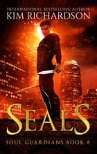 Seals, Soul Guardians Book 8 ebook by Kim Richardson