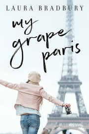 My Grape Paris ebook by Laura Bradbury
