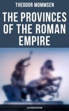 The Provinces of the Roman Empire (Illustrated Edition) 電子書 by Theodor Mommsen, William P. Dickson, Richard Kiepert