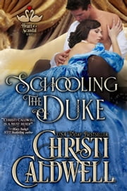 Schooling the Duke - The Heart of a Scandal, #1 ebook by Christi Caldwell