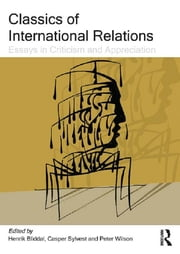 Classics of International Relations - Essays in Criticism and Appreciation ebook by Henrik Bliddal,Casper Sylvest,Peter Wilson