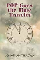 POP Goes the Time Traveler ebook by Jonathan Treadway