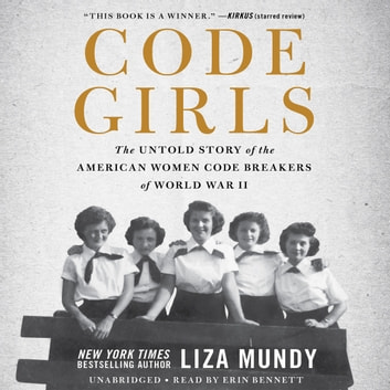 Code Girls - The Untold Story of the American Women Code Breakers of World War II audiobook by Liza Mundy