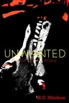 Unwanted (Horror Short Story) ebook by H.C. Mitchen