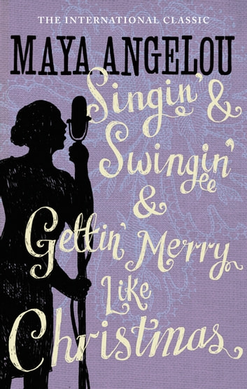 Singin' & Swingin' and Gettin' Merry Like Christmas ebook by Dr Maya Angelou