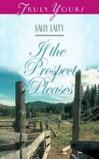 If the Prospect Pleases ebook by Sally Laity