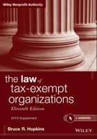The Law of Tax-Exempt Organizations + Website, Eleventh Edition, 2016 Supplement ebook by Bruce R. Hopkins