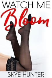 Watch Me Bloom ebook by Skye Hunter