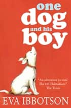 One Dog and His Boy ebook by Eva Ibbotson
